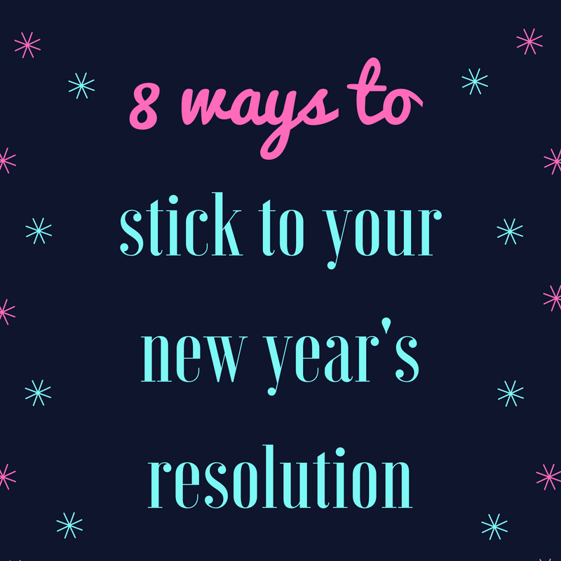 8 Ways to Stick to Your New Year's Resolution