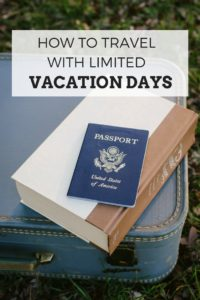 How to travel with limited vacation days. Hacks on maximizing vacation days