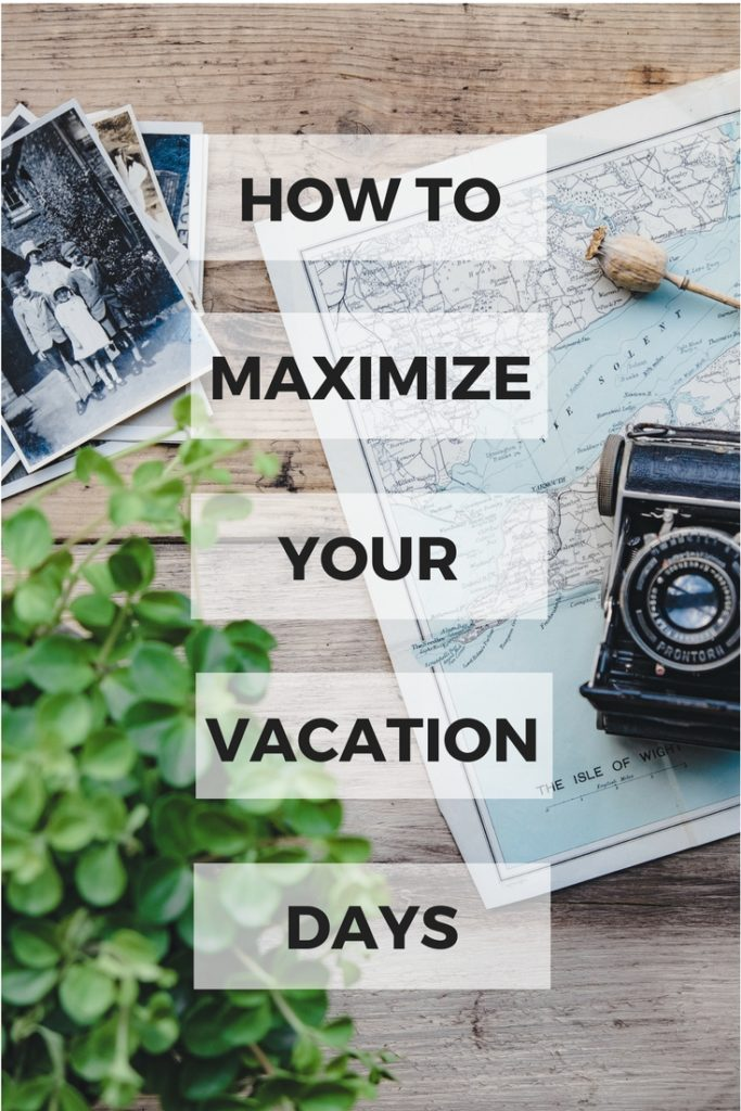 How to make the most of your vacation days. Hacks to maximize your paid time off