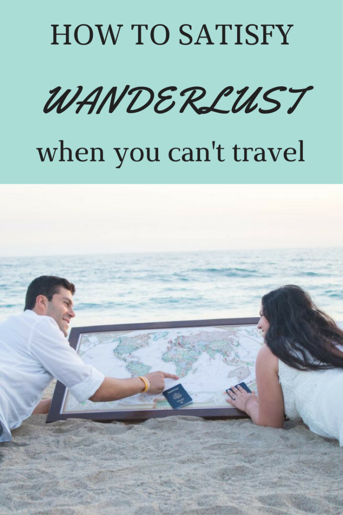 14 ways to satisfy wanderlust when you can't travel