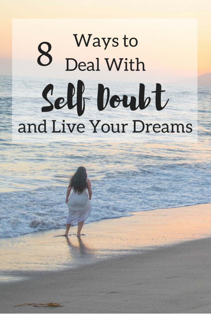 8 Ways To Deal With Self Doubt and Live Your Dreams
