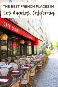 The best French places in Los Angeles, California to pretend you're in Paris, France