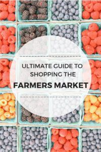 Ultimate guide to shopping at the farmers market and getting the best deals and budget friendly farm fresh produce finds