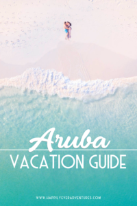 Aruba vacation guide: all the best things to do in Aruba