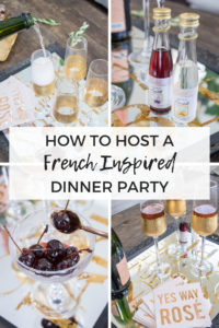 How to host a French inspired dinner party, complete with apertifs, 5 course dinner menu, and easy entertaining tips and hacks