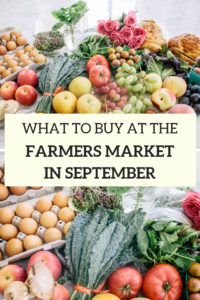 What to buy at the farmers market in September. Here's our September farmers market haul and how we prepared our farmers market finds