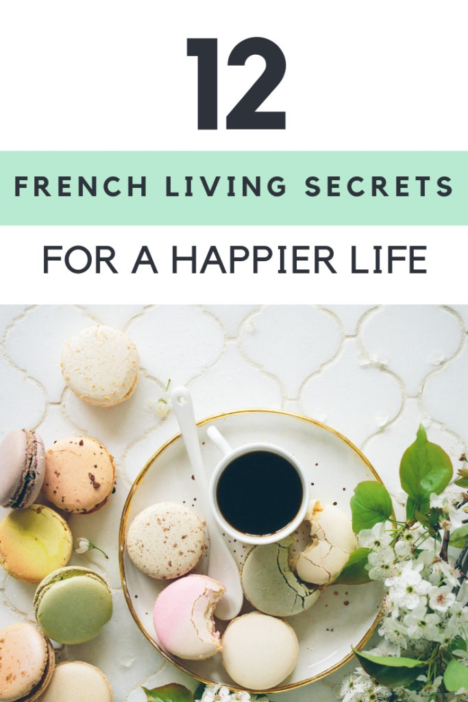 12 French Living Habits and Secrets you should steal for a happier life. Francophiles will love these French lifestyle tips!
