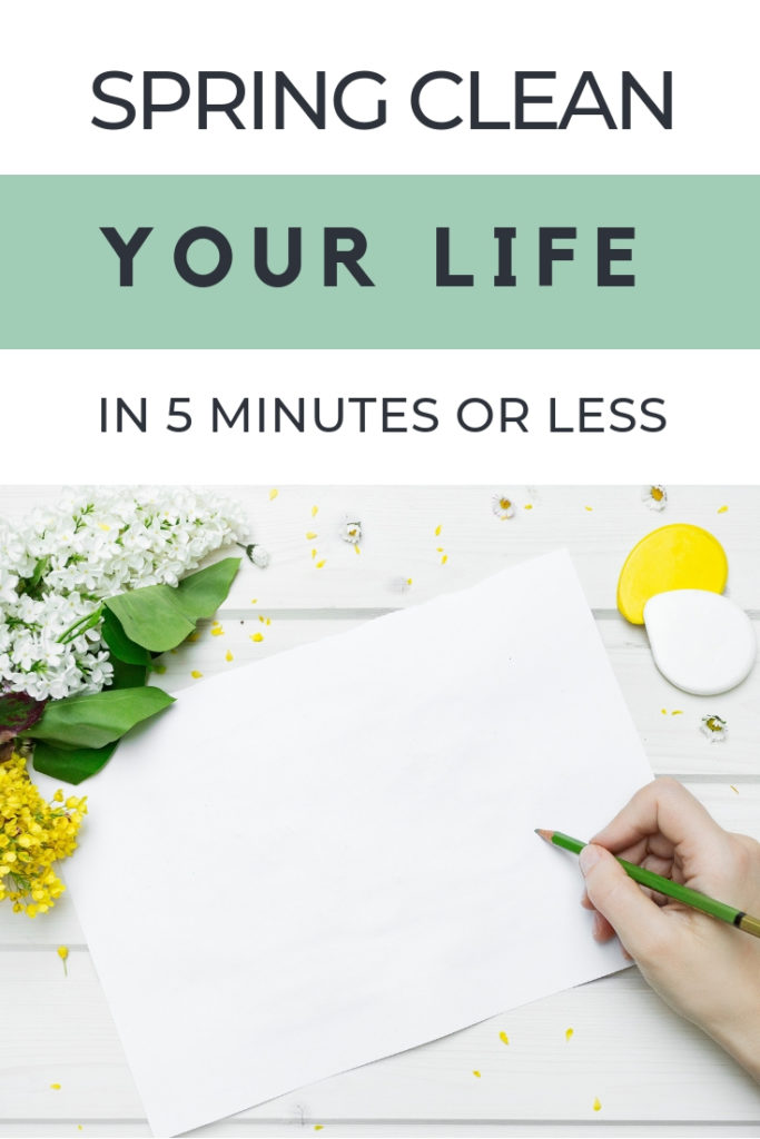 How to spring clean your life in 5 minutes or less