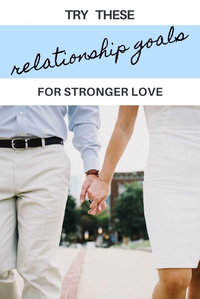 Try these relationship goals for stronger love
